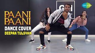 Paani Paani   Dance Cover   Deepak Tulsyan   Badshah   Jacqueline Fernandez   Aastha Gill