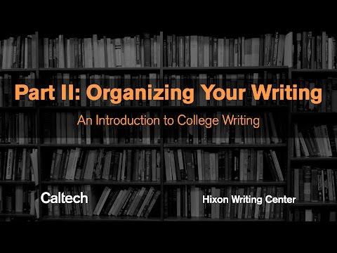 Part II: Organizing Your Writing - Introduction to College Writing Series