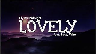 Fly By Midnight - Lovely feat. Betty Who (Lyrics)