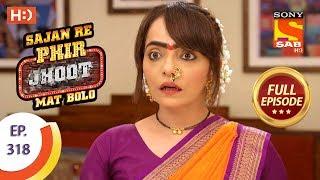 Sajan Re Phir Jhoot Mat Bolo - Ep 318 - Full Episode - 15th August, 2018
