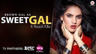 Sweet Gal (Full Video) | Brown Gal Ft Roach Killa | Ullumanati | New Song 2016