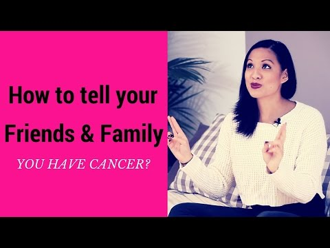 How to tell your friends and family that you have cancer