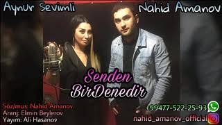 Nahid Amanov ft Aynur Sevimli Senden BirDenedir 2019 Yeni
