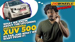 Mahindra XUV500 2021 | What We Know & What We Want! | Zigwheels.com