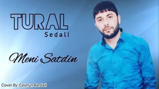 Tural Sedali  .Meni satin 2019 ( cox Super  Mahni )