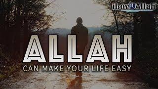 Allah Can Make Your Life Easy | Nouman Ali Khan