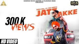 Jatt Akke - Gora Gill | Tru North | Vicky Gill | New Punjabi Songs 2018 | Sunrise Music Empire