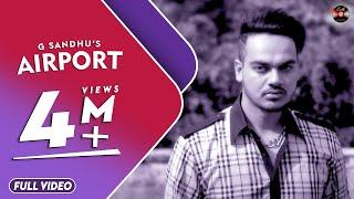 AIRPORT (FULL VIDEO)    G SANDHU     BATTH RECORDS