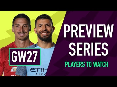 Gameweek 27 Preview | PLAYERS TO WATCH | Fantasy Premier League 2016/17
