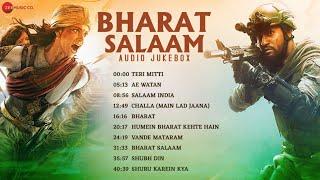 Bharat Salaam - Audio Jukebox | Best Patriotic Songs | Teri Mitti, Ae Watan, Bharat, Shubh Din& More