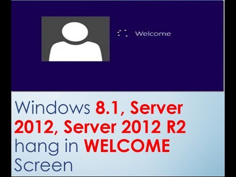 Hang/Stuck in WELCOME Screen during log in Windows 8.1, Server 2012, Server 2012 R2
