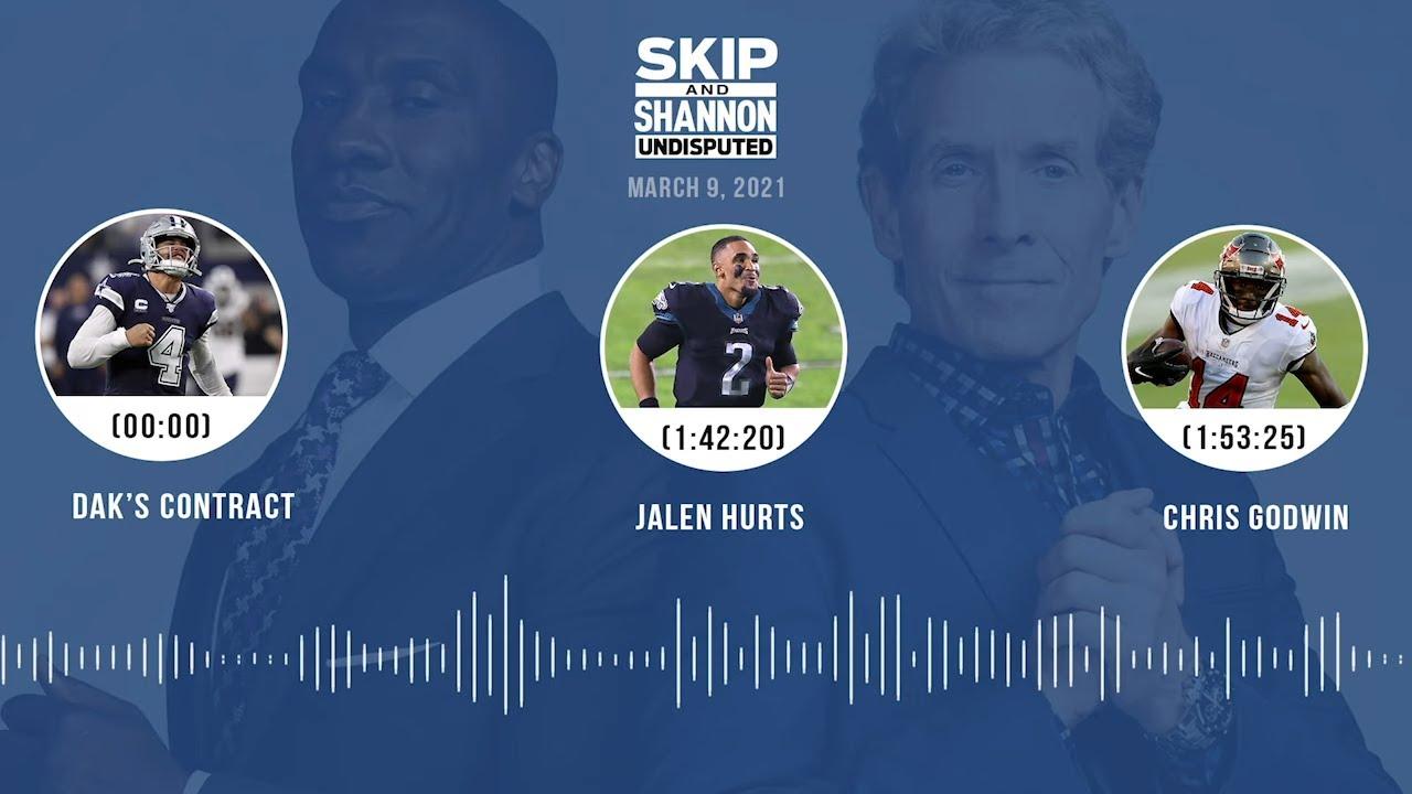 Dak's contract, Jalen Hurts, Chris Godwin (3.9.21) | UNDISPUTED Audio Podcast