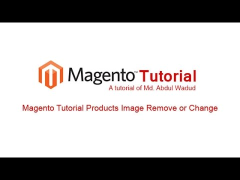 Magento Tutorial Products Image Remove or Change