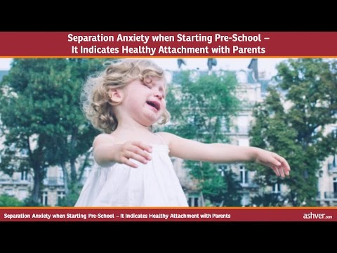 Separation Anxiety when Starting Preschool - It Indicates Healthy Attachment
