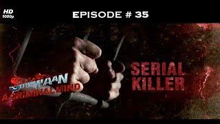 Shaitaan - A Criminal Mind - शैतान - Full Episode 35
