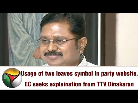 Usage of two leaves symbol in party website, EC seeks explaination from TTV Dinakaran