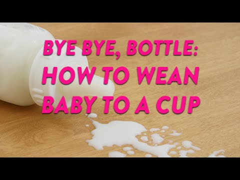 Bye Bye Bottle: How to Wean Baby to a Cup | CloudMom