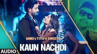 Guru Randhawa: Kaun Nachdi Full Audio Song | Sonu Ke Titu Ki Sweety | Neeti Mohan