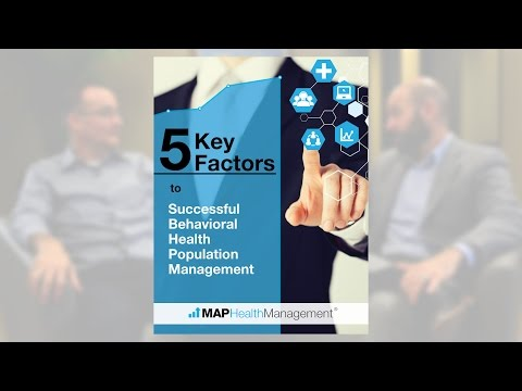 MAP White Paper Introduction: 5 Key Factors to Behavioral Health Population Management