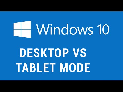 Windows 10 - Desktop vs Tablet Mode