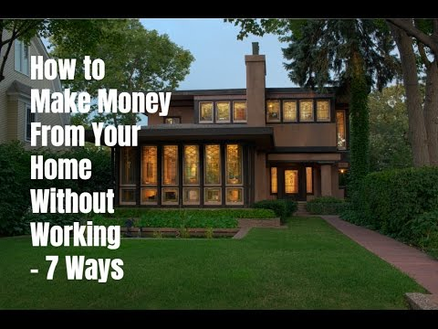 How to Make Money From Your Home Without Working - 7 Ways