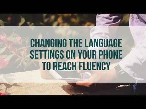 Changing the Language Settings on Your Phone to Reach Fluency