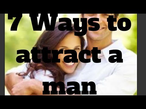7 Ways to attract a man