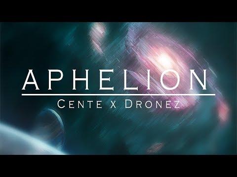 Cente x Dronez - Aphelion