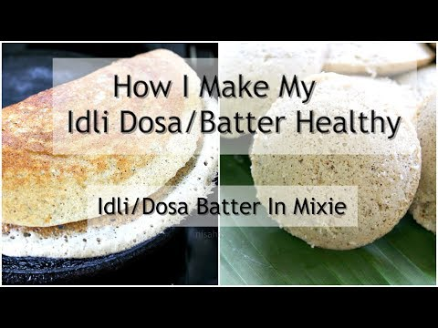 Idli Dosa Batter Recipe - How I Make My Dosa Batter Healthy - How To Make Idli Batter In Mixie/Mixer