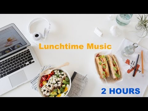 Lunch Music & Lunch Music Playlist: 2 Hours of best Lunchtime Music