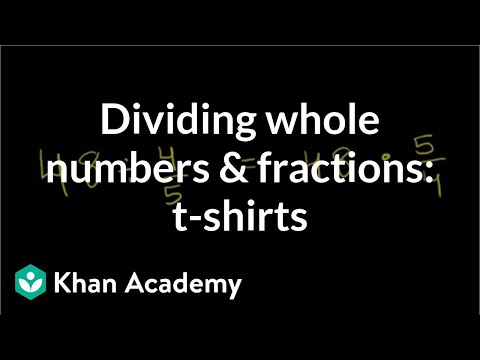 Dividing whole numbers and fractions: t-shirts | Fractions | Pre-Algebra | Khan Academy