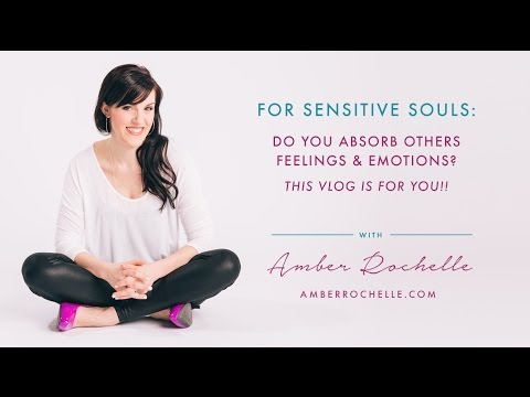 For Sensitive Souls: Do You Absorb Others Feelings & Emotions? This Vlog is For You!!