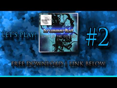 Let's Play! - DrummerBot [STUCK ON THE CEILING EP | FREE DOWNLOAD BELOW]