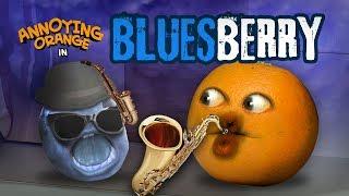 Annoying Orange - Bluesberry
