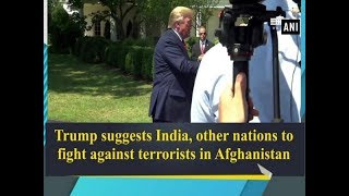 Download Trump suggests India, other nations to fight against terrorists in Afghanistan Video