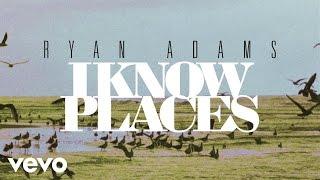 Ryan Adams - I Know Places (from