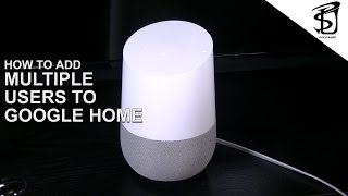 Adding Multiple Users to Google Home