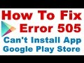How To Fix Can T Install App Error Cod 505 Or 504 In Google