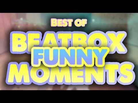 Best of BEATBOX FUNNY MOMENTS!