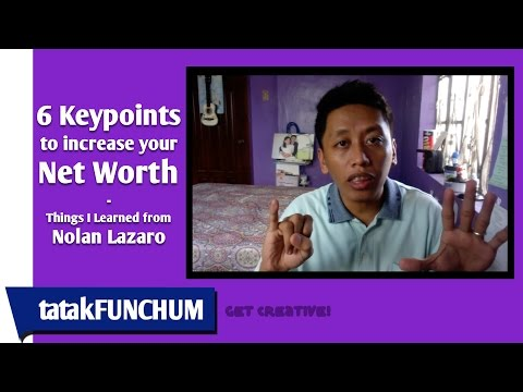 6 Keypoints to Increase Your Net Worth - Lessons I learned from Nolan Lazaro