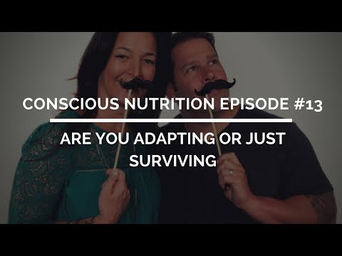 Conscious Nutrition Episode #13: Are you adapting or just surviving