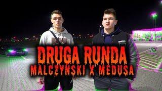 MALCZYŃSKI x MEDUSA - DRUGA RUNDA
