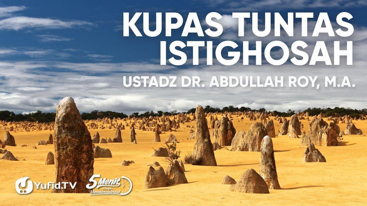 Kupas Tuntas Istighosah - Ustadz Dr. Abdullah Roy, M.A.
