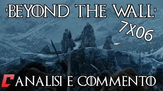 Game of Thrones 7x06 - 'Beyond the Wall' Analisi e commento