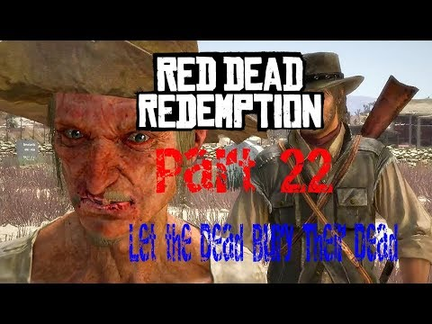Red Dead Redemption pt 22: Let the Dead Bury Their Dead