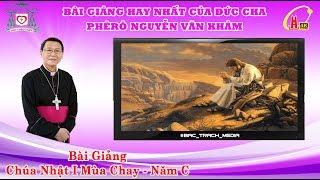 Chúa Nhật 1 Mùa Chay 2017 | Bài Giảng Của Đức Cha Phê Rô Nguyễn Văn Khảm