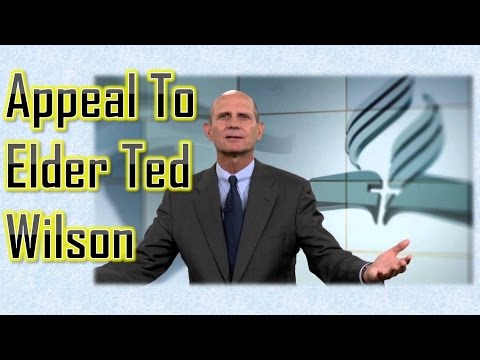 Appeal To Elder Ted Wilson - Seventh-Day Adventist Church President