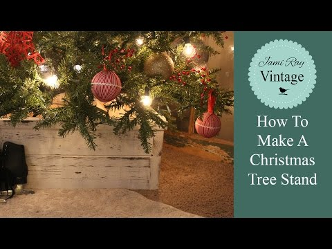 How To Make A Christmas Tree Stand | Farm Style Box