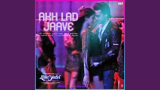 Akh Lad Jaave From Loveyatri