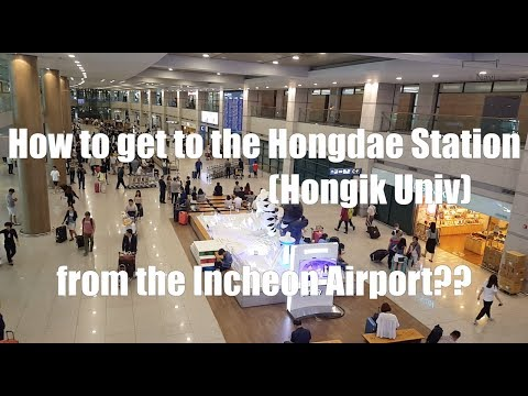 #1. How to get to the Hongdae Station from the Incheon Airport??